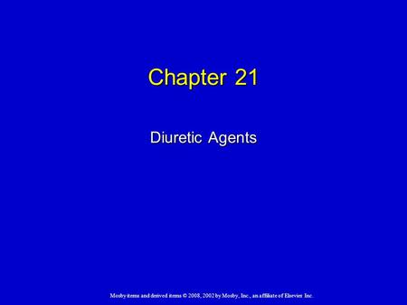 Mosby items and derived items © 2008, 2002 by Mosby, Inc., an affiliate of Elsevier Inc. Chapter 21 Diuretic Agents.
