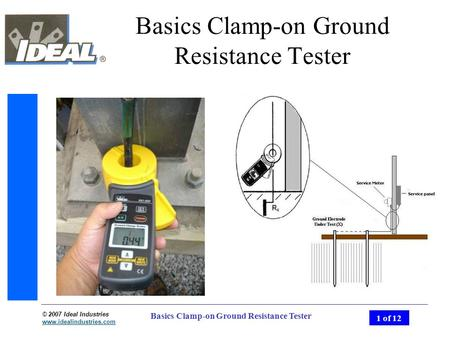 © 2007 Ideal Industries www.idealindustries.com 1 of 12 Basics Clamp-on Ground Resistance Tester.