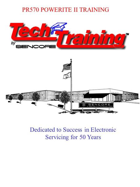 PR570 POWERITE II TRAINING Dedicated to Success in Electronic Servicing for 50 Years.