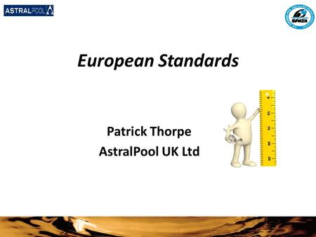 European Standards Patrick Thorpe AstralPool UK Ltd.