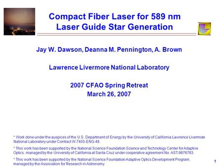 1 Compact Fiber Laser for 589 nm Laser Guide Star Generation Jay W. Dawson, Deanna M. Pennington, A. Brown Lawrence Livermore National Laboratory 2007.