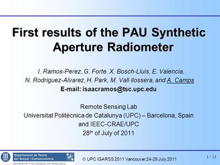 © UPC IGARSS 2011 Vancouver 24-29 July 2011 1 / 13 First results of the PAU Synthetic Aperture Radiometer I. Ramos-Perez, G. Forte. X. Bosch-Lluis, E.