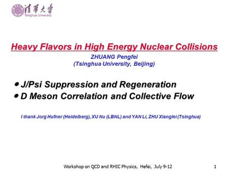 Workshop on QCD and RHIC Physics, Hefei, July 9-121 Heavy Flavors in High Energy Nuclear Collisions ZHUANG Pengfei (Tsinghua University, Beijing) ● J/Psi.