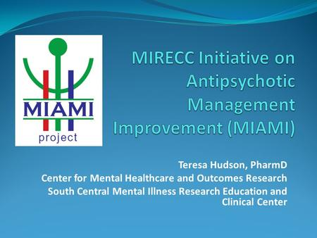 Teresa Hudson, PharmD Center for Mental Healthcare and Outcomes Research South Central Mental Illness Research Education and Clinical Center.