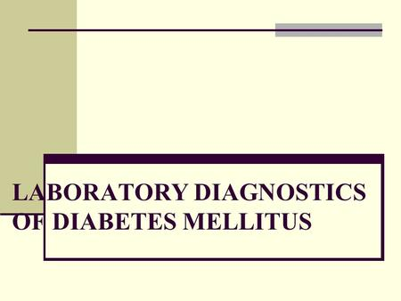LABORATORY DIAGNOSTICS OF DIABETES MELLITUS. Epidemiology About 2 to 4 % of the world population is affected with DM The disease is more common: - in.