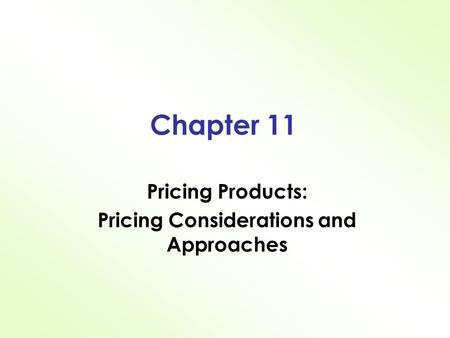 Chapter 11 Pricing Products: Pricing Considerations and Approaches.