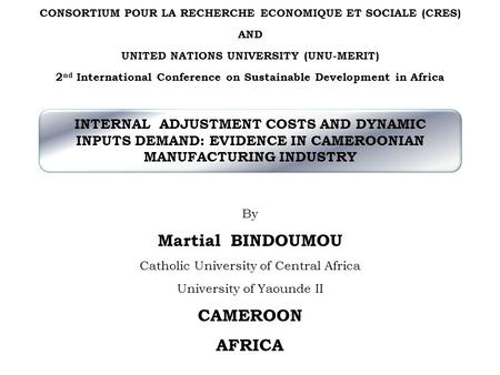 CONSORTIUM POUR LA RECHERCHE ECONOMIQUE ET SOCIALE (CRES) AND UNITED NATIONS UNIVERSITY (UNU-MERIT) 2 nd International Conference on Sustainable Development.