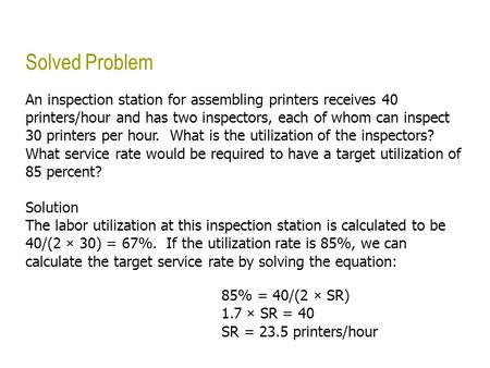 Solved Problem An inspection station for assembling printers receives 40 printers/hour and has two inspectors, each of whom can inspect 30 printers per.
