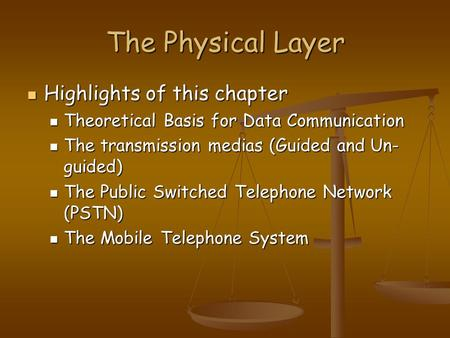 The Physical Layer Highlights of this chapter Highlights of this chapter Theoretical Basis for Data Communication Theoretical Basis for Data Communication.