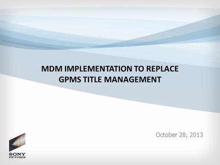 MDM IMPLEMENTATION TO REPLACE GPMS TITLE MANAGEMENT October 28, 2013.