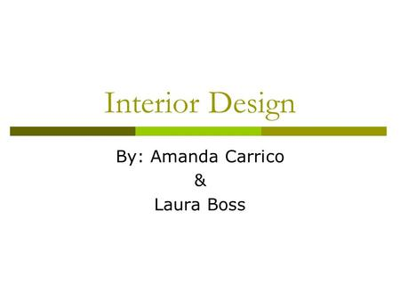 Interior Design By: Amanda Carrico & Laura Boss. Floor Plan This is a modern home with a traditional twist to it. It is painted Organic Green. Total Cost.