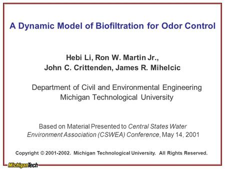 A Dynamic Model of Biofiltration for Odor Control Hebi Li, Ron W. Martin Jr., John C. Crittenden, James R. Mihelcic Department of Civil and Environmental.