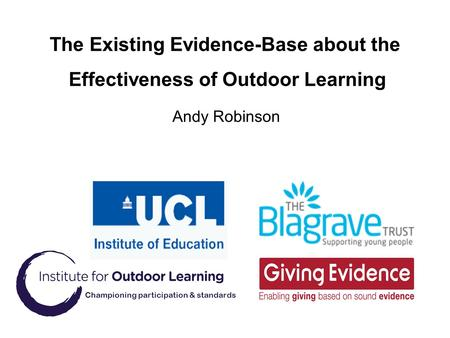 Championing participation & standards The Existing Evidence-Base about the Effectiveness of Outdoor Learning Andy Robinson.