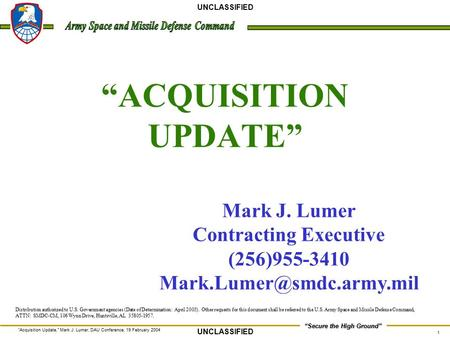 "1 ""Acquisition Update,"" Mark J. Lumer, DAU Conference, 19 February 2004 ""Secure the High Ground"" UNCLASSIFIED ""ACQUISITION UPDATE"" Mark J. Lumer Contracting."