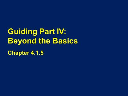 Guiding Part IV: Beyond the Basics Chapter 4.1.5.