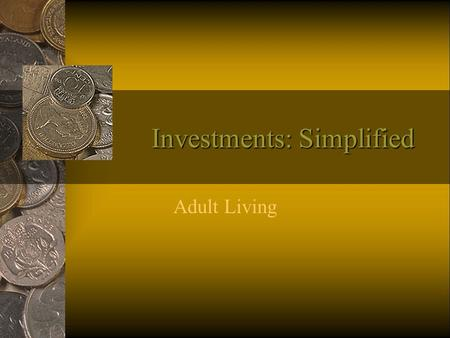 Investments: Simplified Adult Living. What is investing? Investing is a way to make money with your money. First you have to make money Try to SAVE some.