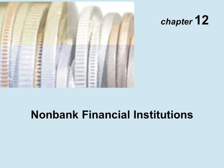 Chapter 12 Nonbank Financial Institutions. Copyright © 2001 Addison Wesley Longman TM 12- 2 Insurance Companies Life Insurance Companies 1.Regulated by.