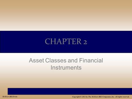 Copyright © 2011 by The McGraw-Hill Companies, Inc. All rights reserved. McGraw-Hill/Irwin CHAPTER 2 Asset Classes and Financial Instruments.
