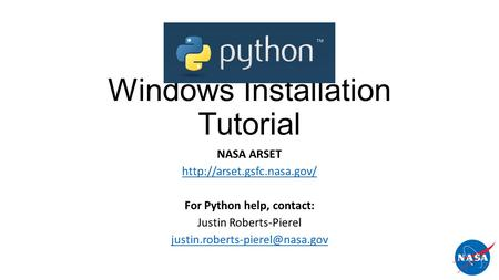 Windows Installation Tutorial NASA ARSET  For Python help, contact: Justin Roberts-Pierel