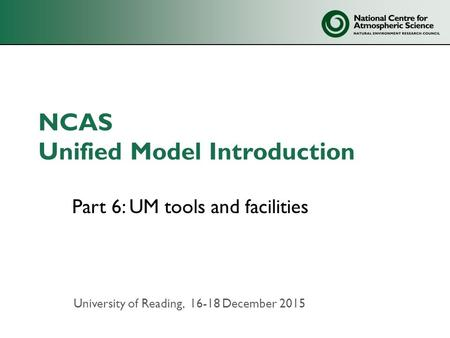 Part 6: UM tools and facilities