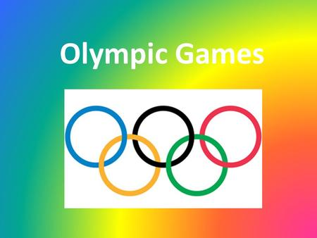 Olympic Games. The Olympic games are known as the worlds greatest international sports games. The Olympic Games have a very long history. They began in.