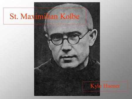 "St. Maximilian Kolbe Kyle Haener. ""Blessed Are the Poor in Spirit for Theirs Is the Kingdom of Heaven."" St. Maximilian was surrounded by people who were."