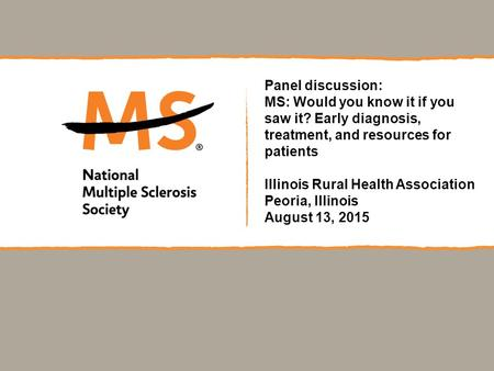 Panel discussion: MS: Would you know it if you saw it? Early diagnosis, treatment, and resources for patients Illinois Rural Health Association Peoria,