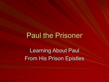 Paul the Prisoner Learning About Paul From His Prison Epistles.