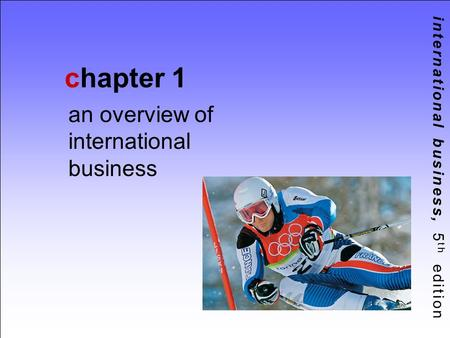 International business, 5 th edition chapter 1 an overview of international business.