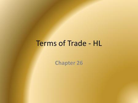 Terms of Trade - HL Chapter 26. Terms of Trade Introduction  This is an index that shows the value of a country's average export prices relative to their.