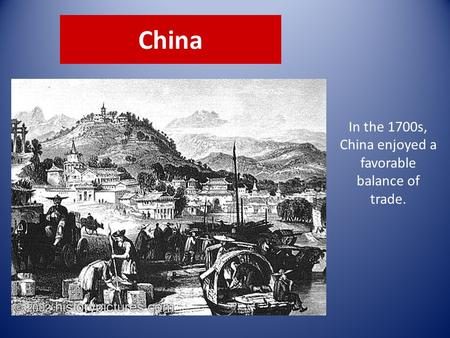 In the 1700s, China enjoyed a favorable balance of trade. China.