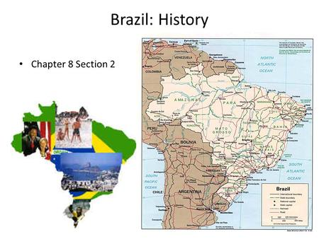 Brazil: History Chapter 8 Section 2. How did Brazil's early peoples live? How did the Portuguese colony in Brazil develop? How did Brazil gain independence.