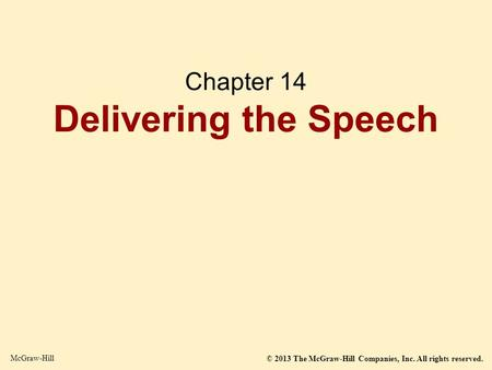 © 2013 The McGraw-Hill Companies, Inc. All rights reserved. McGraw-Hill Chapter 14 Delivering the Speech.