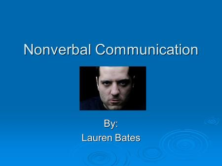 Nonverbal Communication By: Lauren Bates. Voice  Keep it low and relaxed  Avoid a soft or wavering tone  Your voice carries you message  Allow people.