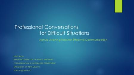Professional Conversations for Difficult Situations Active Listening Tools for Effective Communication Heidi Ricci.