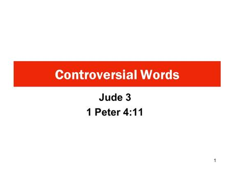 "Jude 3 1 Peter 4:11 Controversial Words 1. ""Beloved, when I gave all diligence to write unto you of the common salvation, it was needful for me to write."