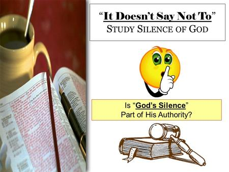 """ It Doesn't Say Not To "" S TUDY S ILENCE OF G OD Is ""God's Silence"" Part of His Authority?"