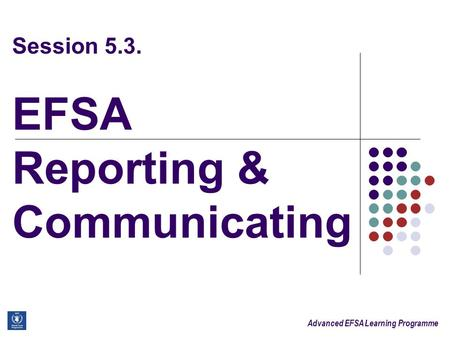 Advanced EFSA Learning Programme Session 5.3. EFSA Reporting & Communicating.