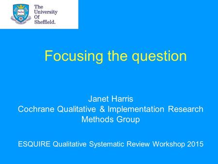 Focusing the question Janet Harris