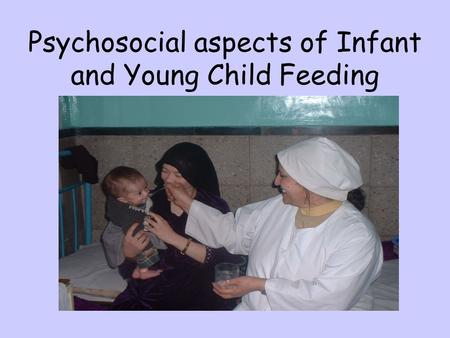 Psychosocial aspects of Infant and Young Child Feeding.