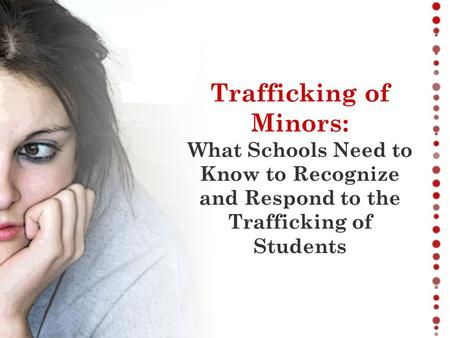 Trafficking of Minors: What Schools Need to Know to Recognize and Respond to the Trafficking of Students.
