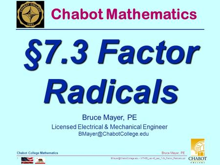 MTH55_Lec-42_sec_7-3b_Factor_Radicals.ppt 1 Bruce Mayer, PE Chabot College Mathematics Bruce Mayer, PE Licensed Electrical & Mechanical.