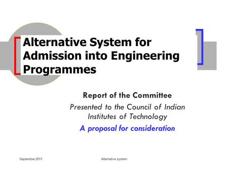 September 2011Alternative system Alternative System for Admission into Engineering Programmes Report of the Committee Presented to the Council of Indian.