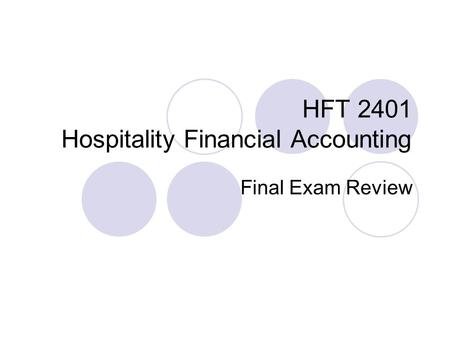 HFT 2401 Hospitality Financial Accounting Final Exam Review.