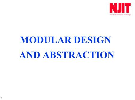 1 MODULAR DESIGN AND ABSTRACTION. 2 SPECIFYING THE DETAILS OF A PROBLEM INTO A RELATED SET OF SMALLER PROBLEMS.