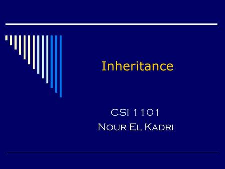 Inheritance CSI 1101 Nour El Kadri. OOP  We have seen that object-oriented programming (OOP) helps organizing and maintaining large software systems.