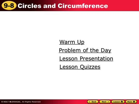 9-8 Circles and Circumference Warm Up Warm Up Lesson Presentation Lesson Presentation Problem of the Day Problem of the Day Lesson Quizzes Lesson Quizzes.