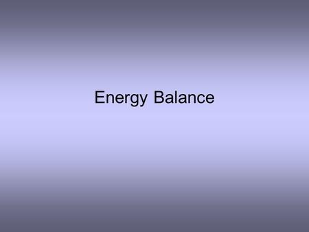 Energy Balance. HEAT TRANSFER PROCESSES Conductive heat transfer Convective heat transfer Radiation heat transfer.
