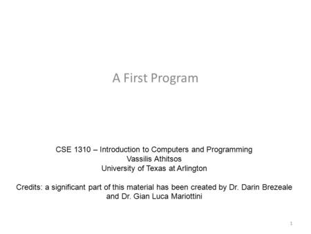 A First Program CSE 1310 – Introduction to Computers and Programming Vassilis Athitsos University of Texas at Arlington Credits: a significant part of.