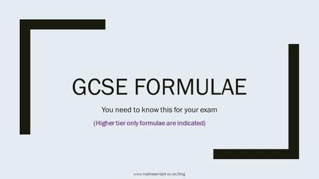 GCSE FORMULAE You need to know this for your exam (Higher tier only formulae are indicated) www.mathssandpit.co.uk/blog.